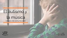 La música y el autismo: un lazo de comunicación de puro amor