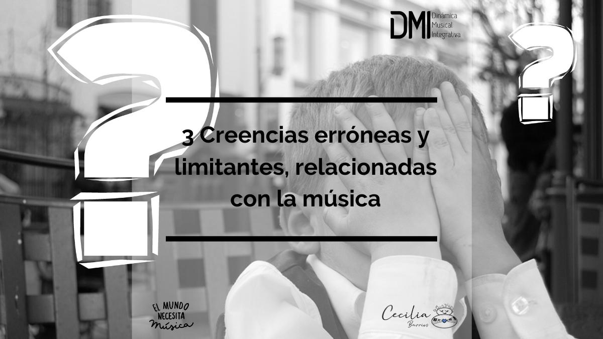 3 Creencias erróneas y limitantes, relacionadas con la música.